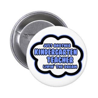 Kindergarten Teacher .. Livin' The Dream Buttons