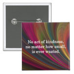 Kindness Grows Sweeter with Each Remembering 15 Cm Square Badge