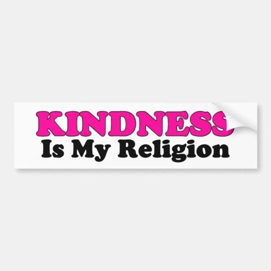 Kindness Is My Religion Bumper Sticker