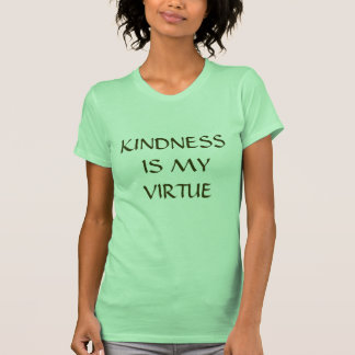 KINDNESS IS MY VIRTUE T SHIRT