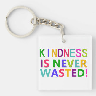 Kindness is Never Wasted Double-Sided Square Acrylic Key Ring