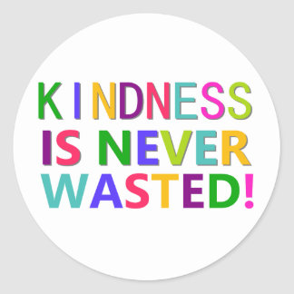 Kindness is Never Wasted Round Stickers