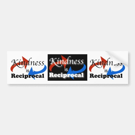 Kindness is reciprocal bumper sticker