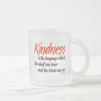 Kindness is the language which the deaf can hear frosted glass coffee mug