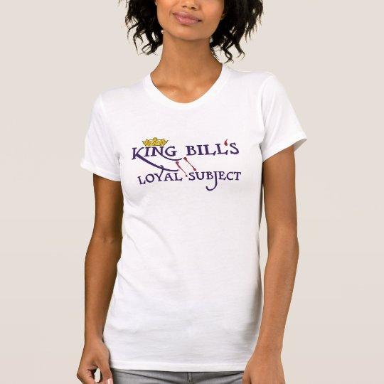 King Bill's Loyal Subject T-Shirt