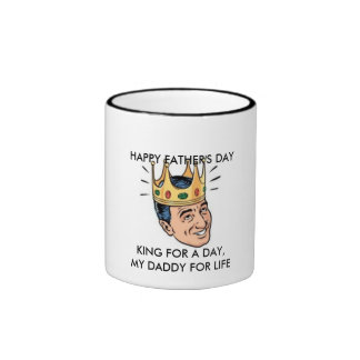 KING FOR A DAY,MY DADDY FOR LIFE, RINGER MUG