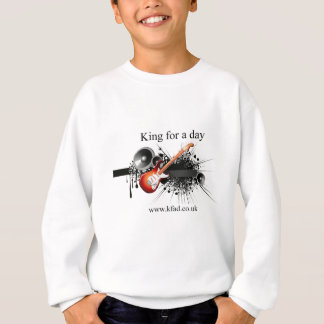 King for a day sweatshirt