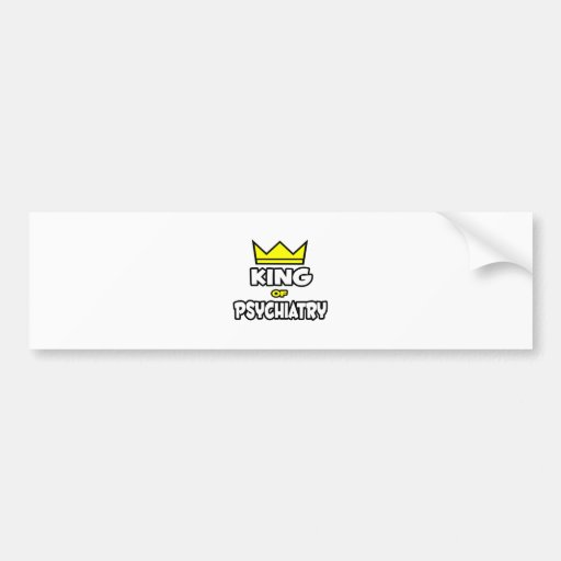 King of Psychiatry Bumper Stickers