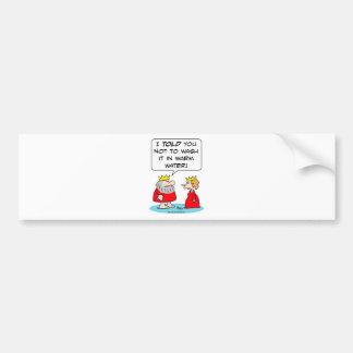 king queen shrink robe wash warm water bumper sticker