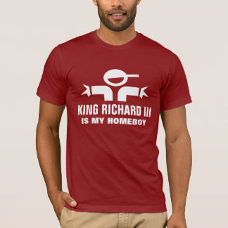 King Richard III is my homeboy t-shirt