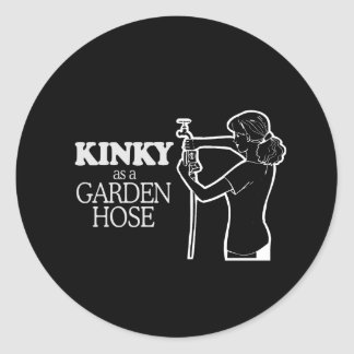 KINKY AS A GARDEN HOSE ROUND STICKERS