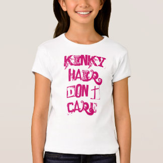 Kinky Hair Don't Care T Shirts