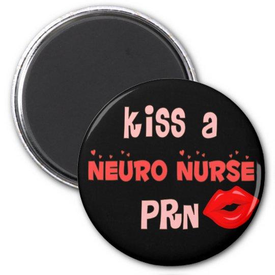 """Kiss a Neuro Nurse PRN"" T-Shirts and Gifts 6 Cm Round Magnet"