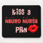 Kiss a Neuro Nurse PRN T-shirts and Gifts Mouse Pad