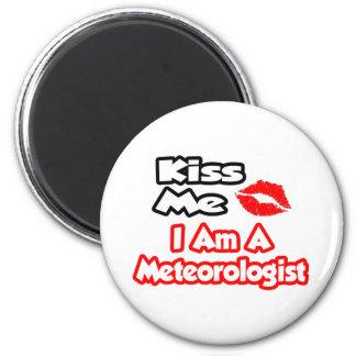 Kiss Me...I Am A Meteorologist Fridge Magnets