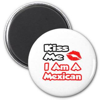 Kiss Me...I Am A Mexican Refrigerator Magnet