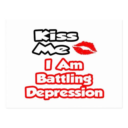 Kiss Me...I Am Battling Depression Post Card