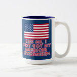 Kiss Me I Just Got My American Citizenship! Two-Tone Mug