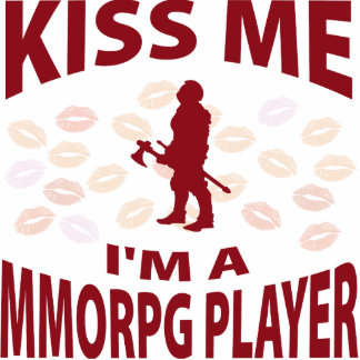 Kiss Me I m A MMORPG Player Photo Cut Outs