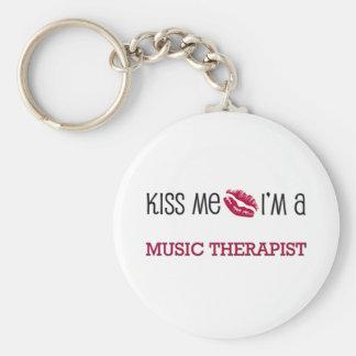 Kiss Me I m a MUSIC THERAPIST Keychain