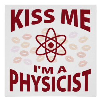 Kiss Me I m A Physicist Poster