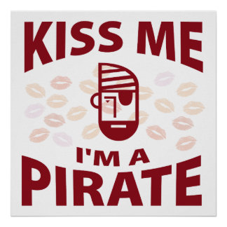 Kiss Me I m A Pirate Poster