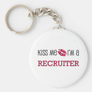 Kiss Me I m a RECRUITER Keychains