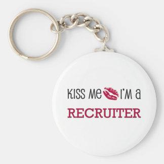 Kiss Me I m a RECRUITER Keychains