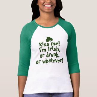 Kiss me I m Irish Drunk Whatever T-shirts