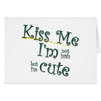 Kiss Me I m Not Irish I m Cute Greeting Card