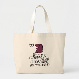 kiss me if i'm wrong but dinosaurs still exist... jumbo tote bag