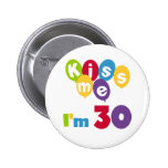 Kiss Me I'm 30 Birthday T-shirts and Gifts 6 Cm Round Badge