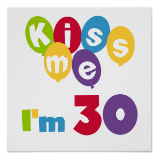 Kiss Me I'm 30 Birthday T-shirts and Gifts Poster