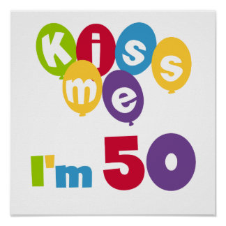 Kiss Me I'm 50 Birthday T-shirts and Gifts Poster