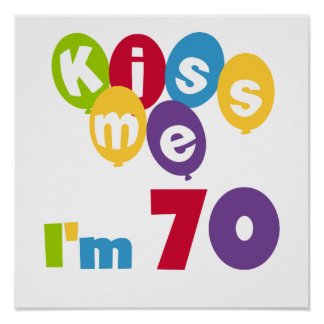 Kiss Me I'm 70 Birthday T-shirts and Gifts Poster