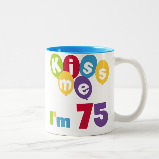 Kiss Me I'm 75 Birthday T-shirts and Gifts Two-Tone Mug