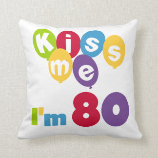 Kiss Me I'm 80 Birthday T-shirts and Gifts Cushions