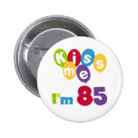 Kiss Me I'm 85 Birthday T-shirts and Gifts 6 Cm Round Badge