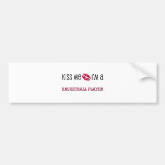 Kiss Me I'm a BASKETBALL PLAYER Bumper Sticker