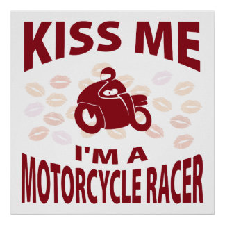 Kiss Me I'm A Motorcycle Racer Poster