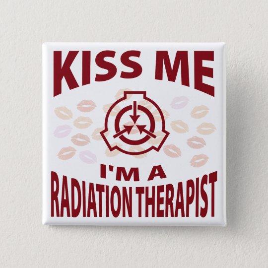 Kiss Me I'm A Radiation Therapist 15 Cm Square Badge
