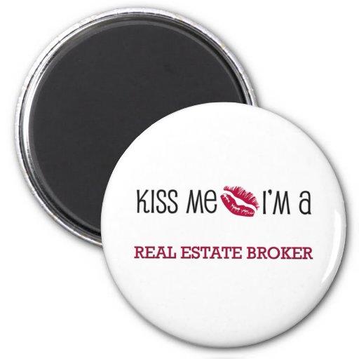 Kiss Me I'm a REAL ESTATE BROKER Fridge Magnets