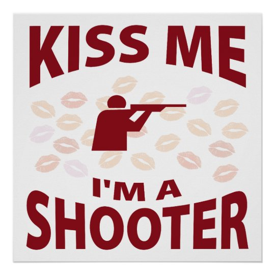 Kiss Me I'm A Shooter Poster