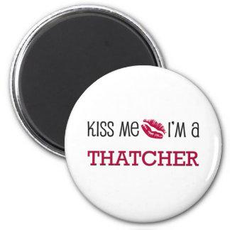 Kiss Me I'm a THATCHER Magnet