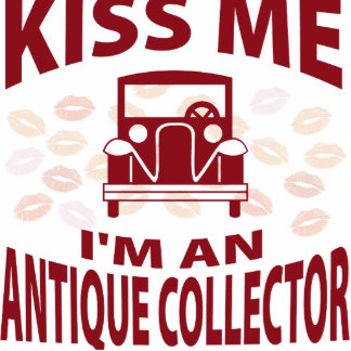 Kiss Me I'm An Antique Collector Cut Out