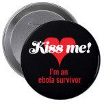 Kiss me! I'm an ebola survivor Pinback Buttons