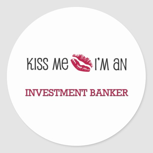 Kiss Me I'm an INVESTMENT BANKER Stickers