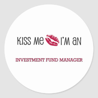 Kiss Me I'm an INVESTMENT FUND MANAGER Round Sticker
