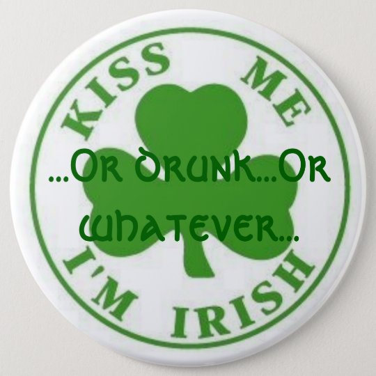 Kiss Me Im Irish, ...Or drunk...Or whatever... 6 Cm Round Badge