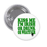 Kiss Me I'm Irish Or Drunk Or Whatever Pinback Button